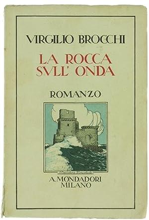 LA ROCCA SULL'ONDA. Romanzo.: Brocchi Virgilio.