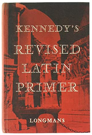 THE REVISED LATIN PRIMER.: Kennedy Benjamin Hall.