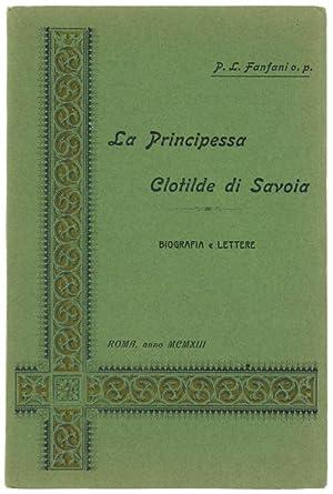 LA PRINCIPESSA CLOTILDE DI SAVOIA. Biografia e: Fanfani P.Lodovico G.