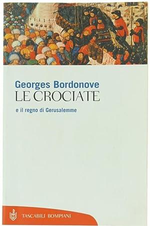 LE CROCIATE e il regno di Gerusalemme,:: Bordonove Georges.