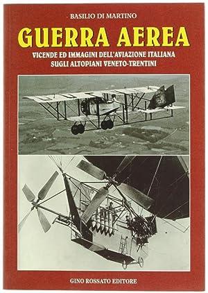 GUERRA AEREA. Vicende ed immagini dell'Aviazione Italiana: Di Martino Basilio.