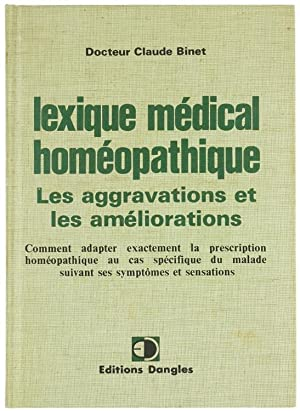 LEXIQUE MEDICAL HOMEOPATHIQUE. Les aggravations et les: Binet Claude.