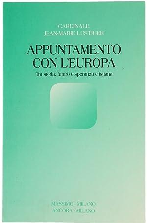 APPUNTAMENTO CON L'EUROPA. Tra storia, futuro e: Lustiger Jean-Marie.