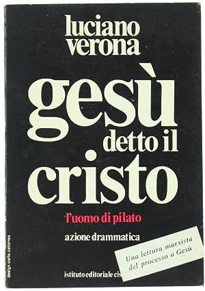 GESU' DETTO IL CRISTO. Azione drammatica in: Verona Luciano.