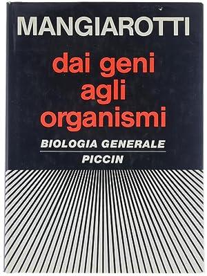 DAI GENI AGLI ORGANISMI. Biologia generale.: Mangiarotti Giorgio.