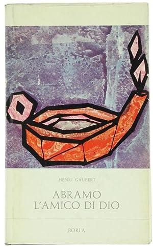 ABRAMO L'AMICO DI DIO.: Gaubert Henri.