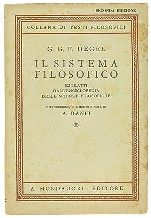 IL SISTEMA FILOSOFICO. Estratti dall'Enciclopedia delle scienze: Hegel G.G.F.