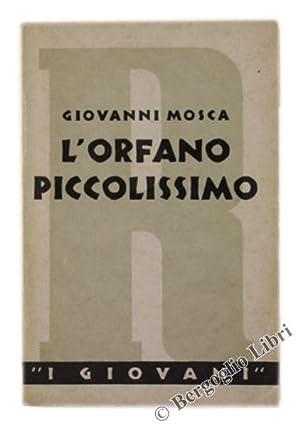 L'ORFANO PICCOLISSIMO. Tra il romanzo e la: Mosca Giovanni.