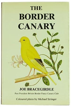 THE BORDER CANARY. Coloured plates by Michael: Bracegirdle Joe.