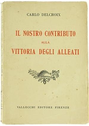IL NOSTRO CONTRIBUTO ALLA VITTORIA DEGLI ALLEATI.: Delcroix Carlo.