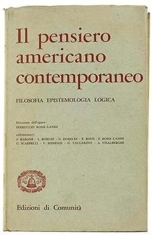 IL PENSIERO AMERICANO CONTEMPORANEO. Filosofia Epistemologia Logica.: Rossi-Landi Ferruccio (direzione).