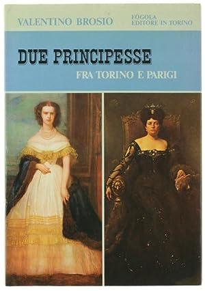 DUE PRINCIPESSE fra Torino e Parigi.: Brosio Valentino.