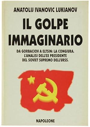 IL GOLPE IMMAGINARIO. Da Gorbaciov a Eltsin: Lukianov Anatolij Ivanovic.