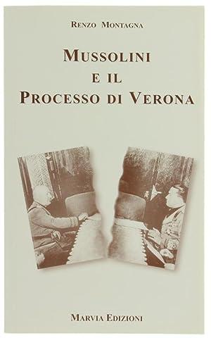 MUSSOLINI E IL PROCESSO DI VERONA.: Montagna Renzo.