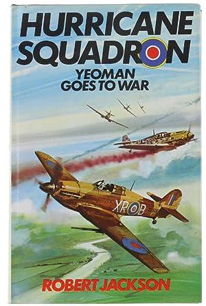 HURRICANE SQUADRON. Yeoman goes to war.: Jackson Robert.