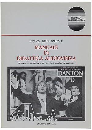 MANUALE DI DIDATTICA AUDIOVISIVA. Il testo audiovisivo: Della Fornace Luciana.