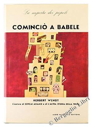 COMINCIO' A BABELE. La scoperta dei popoli.:: Wendt Herbert.