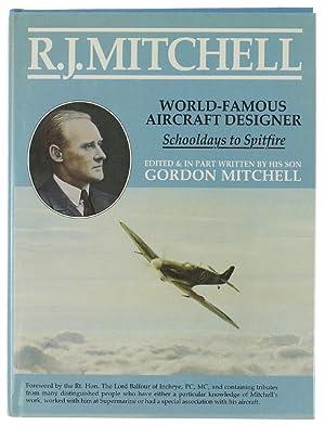 R.J.MITCHELL WORLD-FAMOUS AIRCRAFT DESIGNER. Schooldays to Spitfire.: Mitchell Gordon.