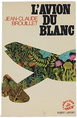 L'AVION DU BLANC.: Brouillet Jean-Claude.