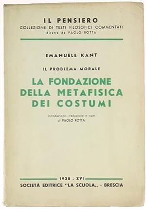 LA FONDAZIONE DELLA METAFISICA DEI COSTUMI.: Kant Emanuele.