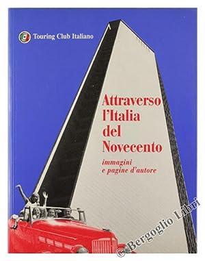 ATTRAVERSO L'ITALIA DEL NOVECENTO immagini e pagine: Autori vari.