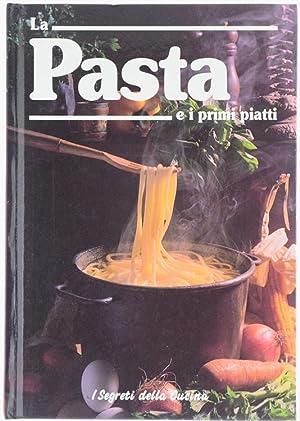 LA PASTA E I PRIMI PIATTI.:: Volponi Wilma, Buzzi Antonio (a cura).