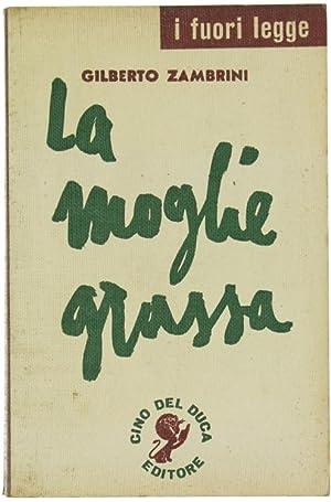 LA MOGLIE GRASSA - Romanzo.:: Zambrini Gilberto.