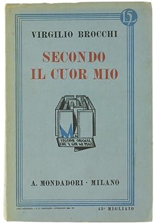 """SECONDO IL CUOR MIO. Romanzo. Segue """"La: Brocchi Virgilio."""