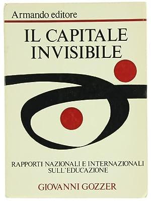 IL CAPITALE INVISIBILE. Rapporti nazionali e internazionali sull'educazione.:: Gozzer Giovanni...
