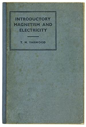 INTRODUCTORY MAGNETISM AND ELECTRICITY.: Yarwood T.M.