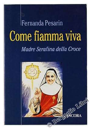 COME FIAMMA VIVA. Madre Serafina della Croce.: Pesarin Fernanda.