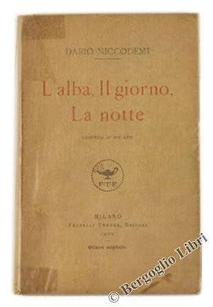 L'ALBA, IL GIORNO, LA NOTTE. Commedia in: Niccodemi Dario.