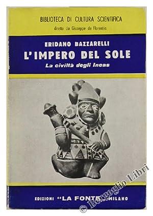 L'IMPERO DEL SOLE. La civiltà degli Incas.: Bazzarelli Eridano.