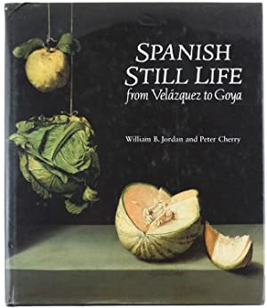 SPANISH STILL LIFE FROM VELASQUEZ TO GOYA.: Jordan William B.,