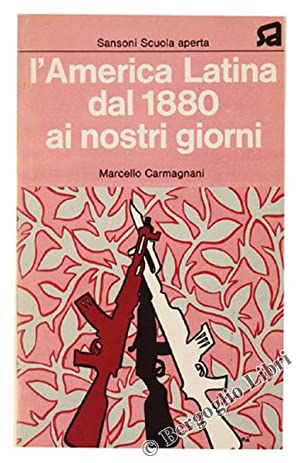 L'AMERICA LATINA dal 1880 AI NOSTRI GIORNI.: Carmagnani Marcello.