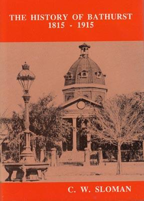 The History of Bathurst 1815-1915. Compiled from available records and Personal Memory (in 1938). ...