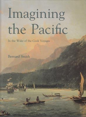 Imagining the Pacific. In the Wake of the Cook Voyages.: SMITH, B.