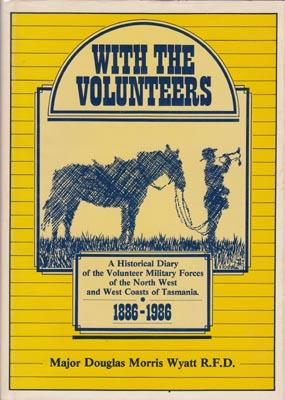With the Volunteers. A Historical Diary of the Volunteer Military Forces of the North-West and West...
