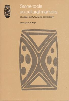 Stone Tools as Cultural Markers: Change, Evolution and Complexity.: WRIGHT, R.V.S. (Ed. by).