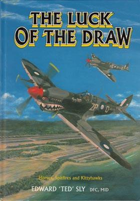 The Luck of the Draw: Horses, Spitfires and Kittyhawks.: SLY, Edward 'Ted'.
