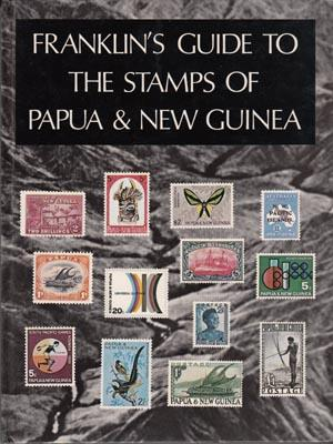 Franklin's Guide to The Stamps of Papua and New Guinea. An Illustrated Handbook. .: FRANKLIN, ...