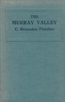 The Murray Valley: A Three Thousand Mile Run. .: FLETCHER, C.B.
