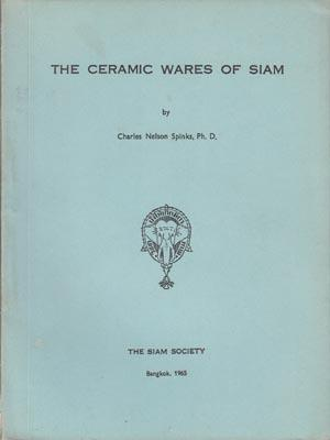 The Ceramic Wares of Siam.: SPINKS, C.N.