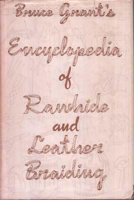 Encyclopedia of Rawhide and Leather Braiding.: GRANT B.