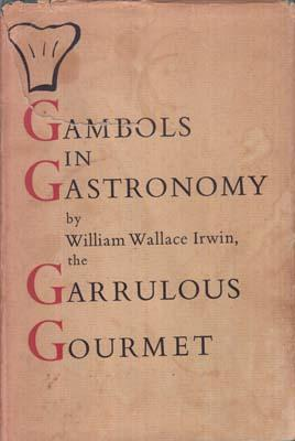 Gambols in Gastronomy. Being Some Frivolous But: IRWIN William Wallace.