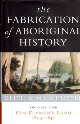The Fabrication of Aboriginal History. Vol. 1,: WINDSCHUTTLE, Keith.