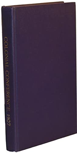 Minutes of Proceedings of the Colonial Conference, 1907.: COLONIAL CONFERENCE 1907: