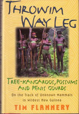 Throwim Way Leg: Tree-Kangaroos, Possums, and Penis Gourds - On the Track of Unknown Mammals in ...