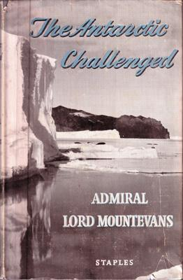 The Antarctic Challenged.: MOUNTEVANS, Admiral Lord.