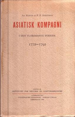 Asiatisk Kompagni: I den Florissante Periode 1772-1792.: RASCH, Aa. og P.P. SVEISTRUP.